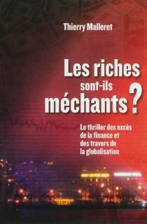 Les riches sont-ils méchants ? : le thriller des excès de la finance et des travers de la globalisation - ThierryMalleret