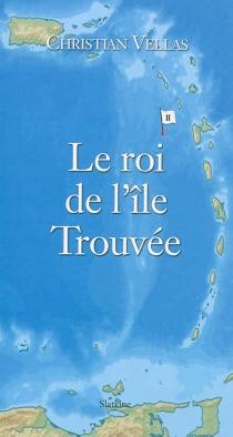Le roi de l'île Trouvée ou Attention c'est une île ! - ChristianVellas