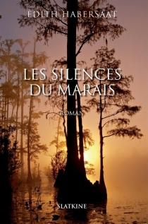 Les silences du marais - ÉdithHabersaat