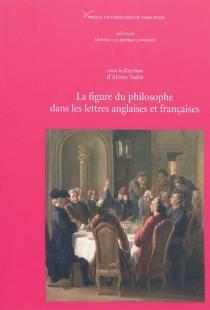 La figure du philosophe dans les lettres anglaises et françaises (XVIe-XVIIIe siècles) -