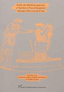 Eclats de littérature grecque, d'Homère à Pascal Quignard : mélanges offerts à Suzanne Saïd -