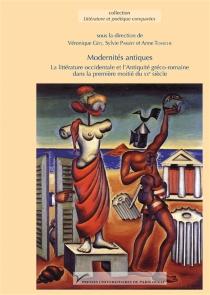 Modernités antiques : la littérature occidentale et l'Antiquité gréco-romaine dans la première moitié du XXe siècle -