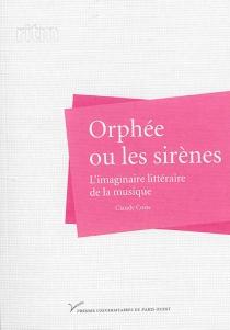 Orphée ou les sirènes : l'imaginaire littéraire de la musique - ClaudeCoste