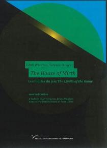 Edith Wharton, Terence Davies, The house of mirth : les limites du jeu  Edith Wharton, Terence Davies, The house of mirth : the limits of the game -