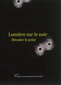 Lumière sur le noir : décoder le polar -