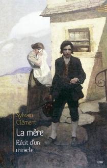 La mère : récit d'un miracle - SylvainClément