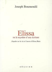 Elissa ou Le mystère d'une écriture : enquête sur la vie et l'oeuvre d'Elissa Rhaïs - JosephBoumendil