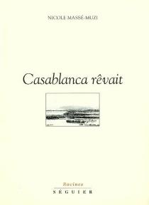 Casablanca rêvait - NicoleMassé-Muzi