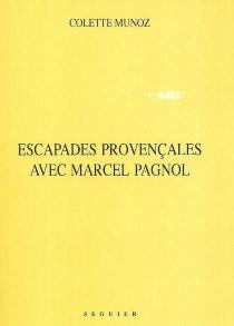 Escapades provençales avec Marcel Pagnol - ColetteMunoz