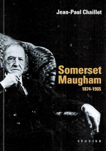 Somerset Maugham : 1874-1965 - Jean-Paul Chaillet