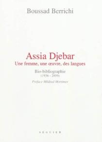 Assia Djebar : une femme, une oeuvre, des langues : bio-bibliographie (1936-2009) - BoussadBerrichi