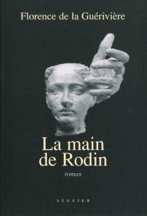 La main de Rodin - Florence deLa Guérivière