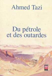 Du pétrole et des outardes - AhmedTazi