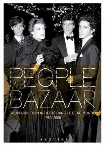 People bazaar : souvenirs d'un infiltré dans le beau monde, 1950-2000 - Jean-Pierre deLucovich