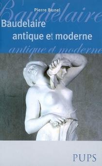 Baudelaire antique et moderne - PierreBrunel