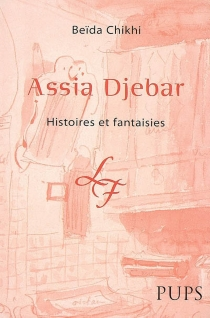 Assia Djebar : histoires et fantaisies - BeïdaChikhi