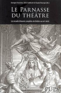 Le Parnasse du théâtre : les recueils d'oeuvres complètes de théâtre au XVIIe siècle -