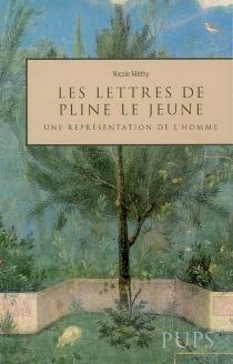Les lettres de Pline le Jeune : une représentation de l'homme - NicoleMéthy