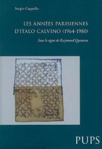 Les années parisiennes d'Italo Calvino (1964-1980) : sous le signe de Raymond Queneau - SergioCappello