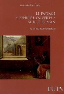 Le paysage, fenêtre ouverte sur le roman : le cas de l'Italie romantique - AurélieGendrat-Claudel