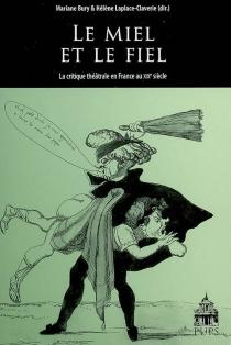 Le miel et le fiel, la critique théâtrale en France au XIXe siècle -