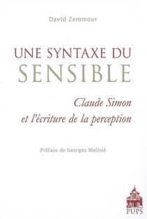Une syntaxe du sensible : Claude Simon et l'écriture de la perception - DavidZemmour