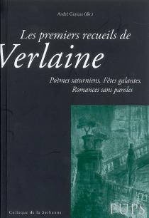 Les premiers recueils de Verlaine : Poèmes saturniens, Fêtes galantes, Romances sans paroles : Actes du colloque de la Sorbonne du 15 décembre 2007 -