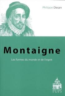 Montaigne, les formes du monde et de l'esprit - PhilippeDesan