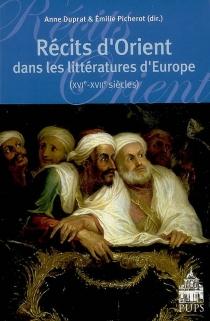Récits d'Orient dans les littératures d'Europe (XVIe-XVIIe siècles) -