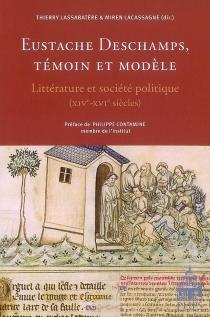 Eustache Deschamps, témoin et modèle : littérature et société politique (XIVe-XVIe siècles) -