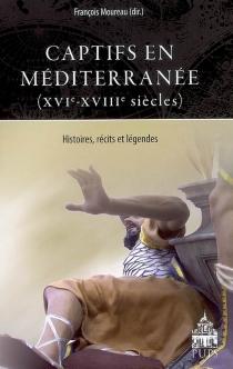 Captifs en Méditerranée (XVI-XVIIIe siècles) : histoires, récits et légendes -