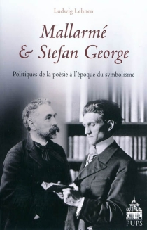 Mallarmé et Stefan George : politiques de la poésie à l'époque du symbolisme - LudwigLehnen