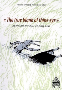 The true blank of thine eye : approches critiques de King Lear -