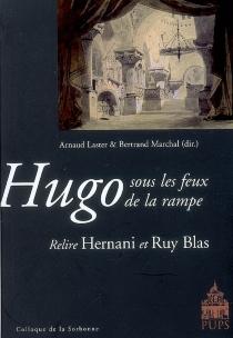 Hugo sous les feux de la rampe : relire Hernani et Ruy Blas -