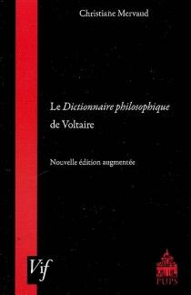 Le Dictionnaire philosophique de Voltaire - ChristianeMervaud