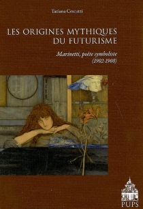 Les origines mythiques du futurisme : F.T. Marinetti poète symboliste (1902-1908) - TatianaCescutti