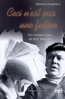 Ceci n'est pas une fiction : les romans vrais de B.S Johnson - VanessaGuignery