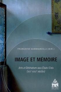 Image et mémoire : arts et littérature aux États-Unis (XXe et XXIe siècles) -