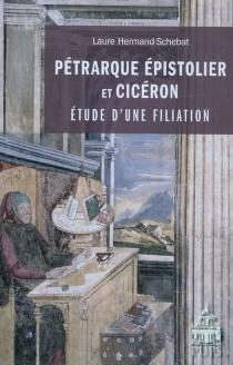 Pétrarque épistolier et Cicéron : étude d'une filiation - LaureHermand-Schebat