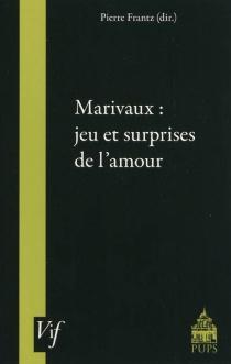Marivaux : jeu et surprise de l'amour -