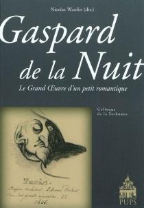 Gaspard de la nuit : le grand œuvre d'un petit romantique -
