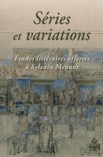 Séries et variations : études littéraires offertes à Sylvain Menant -