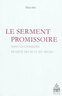 Le serment promissoire : dans les chansons de geste des XIe et XIIe siècles - ÉliseDürr