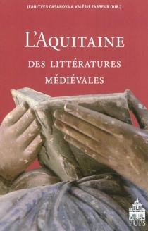 L'Aquitaine des littératures médiévales : XIe-XIIIe siècle -