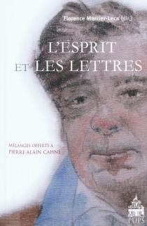 L'esprit et les lettres : hommage à Pierre-Alain Cahné -