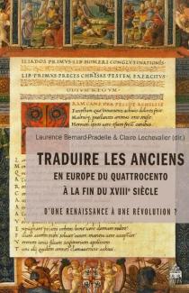 Traduire les anciens en Europe du quattrocento à la fin du XVIIIe siècle : d'une renaissance à une révolution ? -