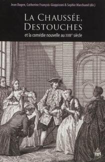 La Chaussée, Destouches et la comédie nouvelle au XVIIIe siècle -