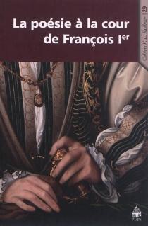 La poésie à la cour de François Ier -