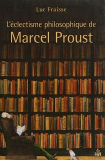 L'éclectisme philosophique de Marcel Proust - LucFraisse