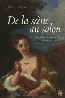 De la scène au salon : le modèle français dans la comédie allemande des Lumières - ElsaJaubert